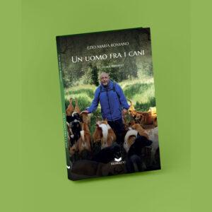 ORDINA ORA <br> il nuovo libro di  Ezio Maria Romano <br> Un uomo fra i cani