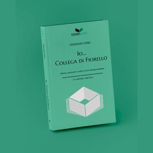 Io … Collega di Fiorello – Storia, passioni e valori di un intraprendente  | Massimo Ferri